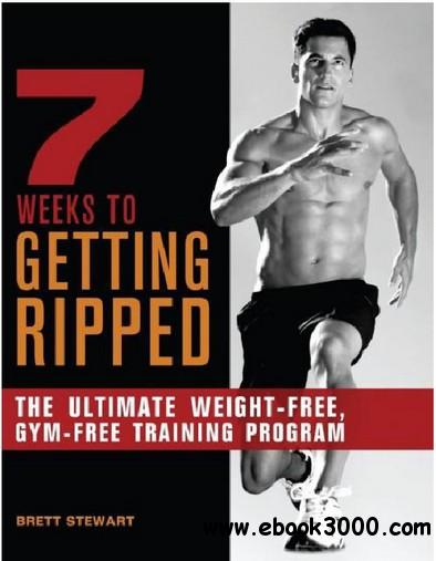 7 Weeks to Getting Ripped: The Ultimate Weight-Free, Gym-Free Training Program free download