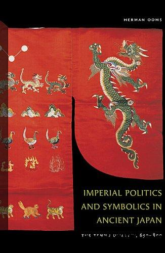 Imperial Politics and Symbolics in Ancient Japan: The Tenmu Dynasty, 650-800 by Herman Ooms free download