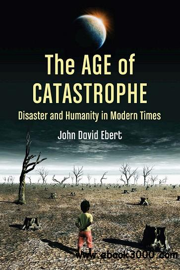 The Age of Catastrophe: Disaster and Humanity in Modern Times free download