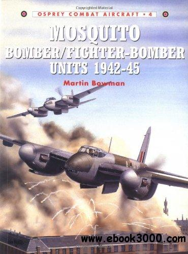 Mosquito Bomber/Fighter-Bomber Units 1942-1945 (Combat Aircraft 4) free download