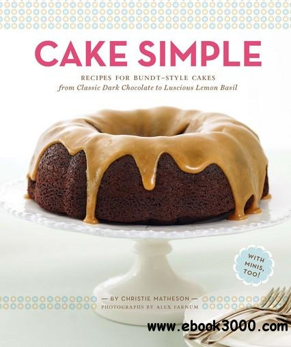 Cake Simple: Recipes for Bundt-Style Cakes from Classic Dark Chocolate to Luscious Lemon-Basil free download