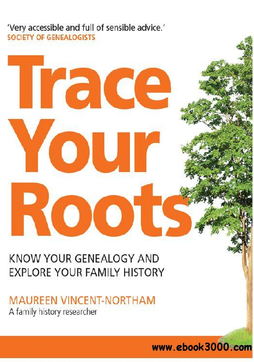 Trace Your Roots: Know Your Genealogy And Explore Your Family History free download