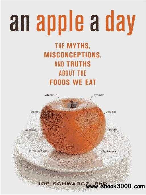 An Apple A Day: The Myths, Misconceptions, and Truths About the Foods We Eat free download