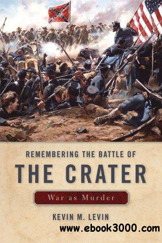 Remembering The Battle of the Crater: War as Murder free download