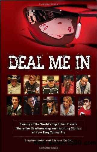 Deal Me In: Twenty of the World'sTop Poker Players Share the Heartbreaking and Inspiring Stories of How They Turned Pro free download