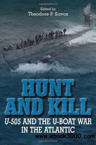 Hunt and Kill: U-505 and the U-boat War in the Atlantic free download