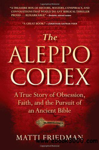 The Aleppo Codex: A True Story of Obsession, Faith, and the Pursuit of an Ancient Bible free download