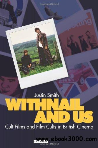 Withnail and Us: Cult Films and Film Cults in British Cinema free download