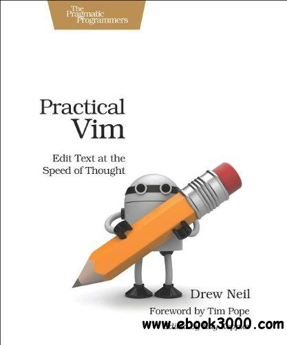Practical Vim: Edit Text at the Speed of Thought free download