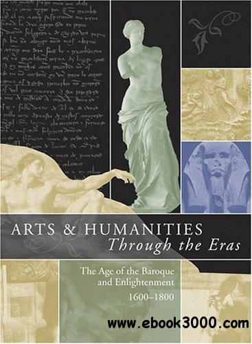 Arts and Humanities through the Eras: Vol. 2: The Age of the Baroque and Enlightenment (1600-1800) by Philip Soergel free download