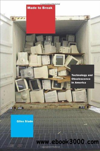 Made to Break: Technology and Obsolescence in America free download