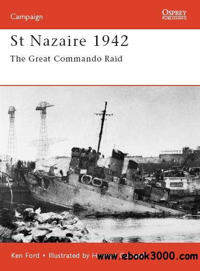 St Nazaire 1942: The Great Commando Raid (Osprey Campaign 92) free download