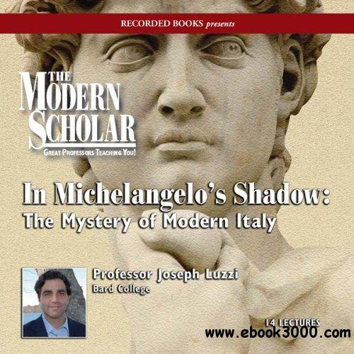 In Michelangelo's Shadow: The Mystery of Modern Italy free download