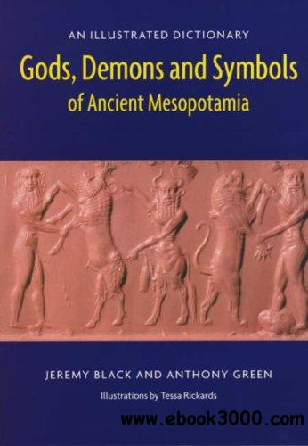 Gods, Demons and Symbols of Ancient Mesopotamia: An Illustrated Dictionary free download