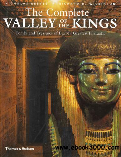 The Complete Valley of the Kings: Tombs and Treasures of Ancient Egypt's Royal Burial Site free download