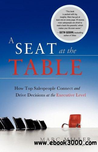 A Seat at the Table: How Top Salespeople Connect and Drive Decisions at the Executive Level free download