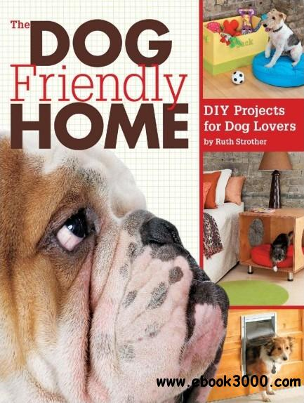 The Dog Friendly Home: DIY Projects for Dog Lovers free download