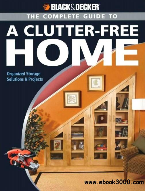 Black & Decker The Complete Guide to a Clutter-Free Home: Organized Storage Solutions & Projects free download