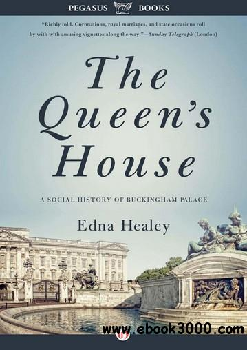 The Queen's House: A Social History of Buckingham Palace free download