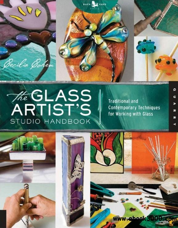 The Glass Artist's Studio Handbook: Traditional and Contemporary Techniques for Working with Glass free download