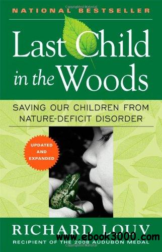 Last Child in the Woods: Saving Our Children From Nature-Deficit Disorder free download