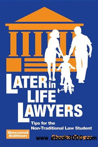 Later-in-Life Lawyers: Tips for the Non-Traditional Law Student, 2nd edition free download