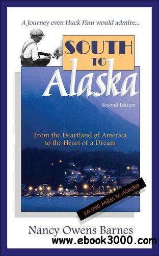 South to Alaska: A True Story of Courage and Survival from America's Heartland to the Heart of a Dream free download