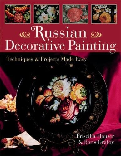 Russian Decorative Painting: Techniques & Projects Made Easy free download
