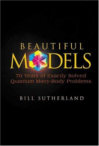 Beautiful Models: 70 Years Of Exactly Solved Quantum Many-Body Problems free download