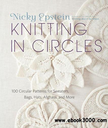 Knitting in Circles: 100 Circular Patterns for Sweaters, Bags, Hats, Afghans, and More free download