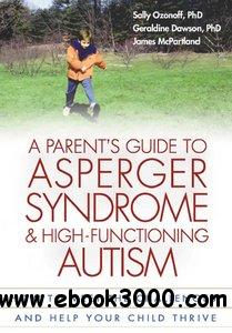 A Parent's Guide to Asperger Syndrome and High-Functioning Autism: How to Meet the Challenges and Help Your Child Thrive free download