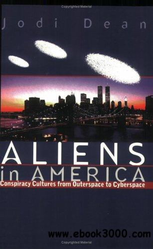 Aliens in America: Conspiracy Cultures from Outerspace to Cyberspace free download