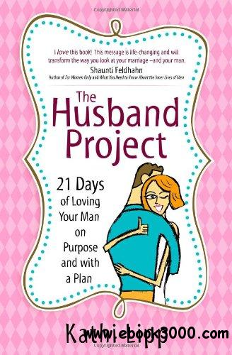 The Husband Project: 21 Days of Loving Your Man-on Purpose and with a Plan free download