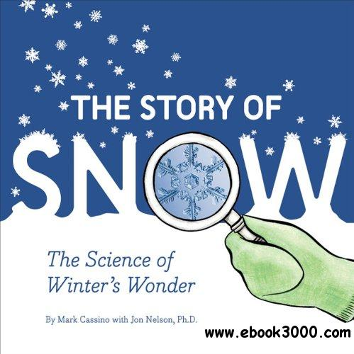 The Story of Snow: The Science of Winter's Wonder free download