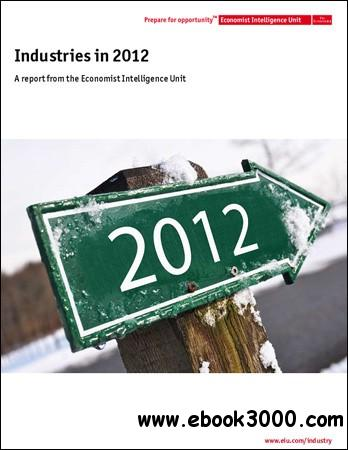 The Economist (Intelligence Unit) - Industries in 2012 free download