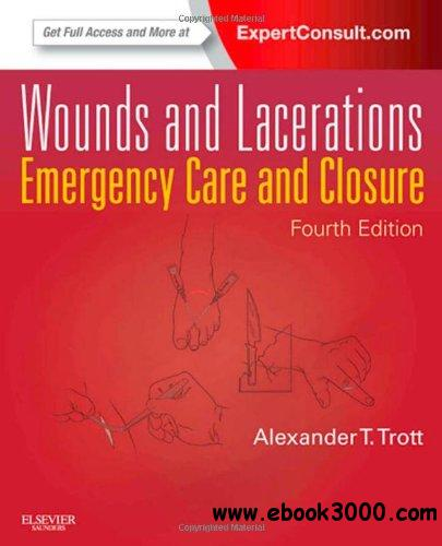 Wounds and Lacerations: Emergency Care and Closure, 4th edition free download