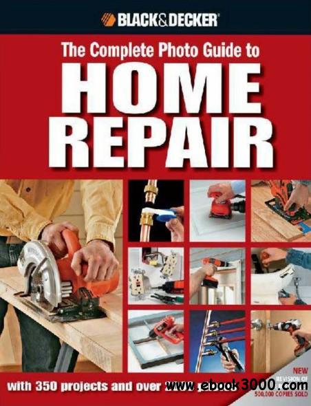Black & Decker The Complete Photo Guide to Home Repair: With 350 Projects and Over 2,000 Photos free download