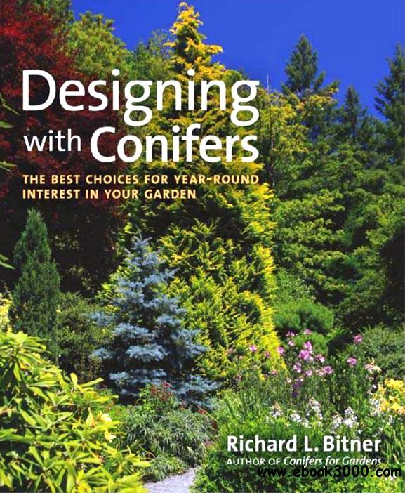 Designing with Conifers: The Best Choices for Year-Round Interest in Your Garden free download