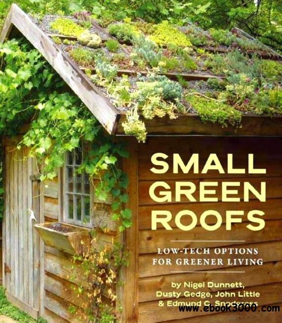Small Green Roofs: Low-Tech Options for Greener Living free download