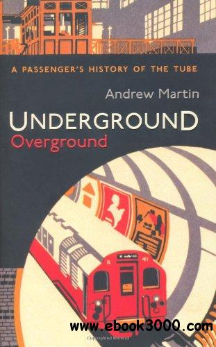Underground, Overground: A Passenger's History Of The Tube free download