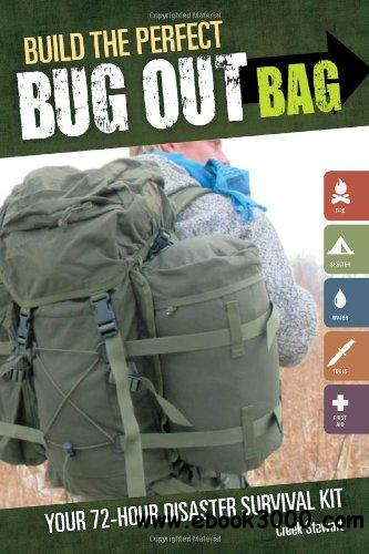 Build the Perfect Bug Out Bag: Your 72-Hour Disaster Survival Kit free download