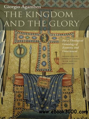 The Kingdom and the Glory: For a Theological Genealogy of Economy and Government free download