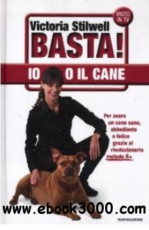 Victoria Stilwell - Basta! Io o il cane (2012) free download
