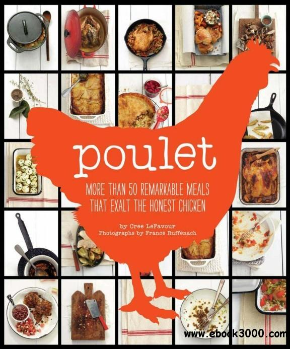 Poulet: More Than 50 Remarkable Recipes That Exalt the Honest Chicken free download