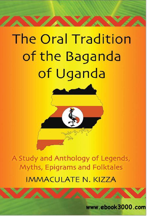 The Oral Tradition of the Baganda of Uganda: A Study and Anthology of Legends, Myths, Epigrams and Folktales free download
