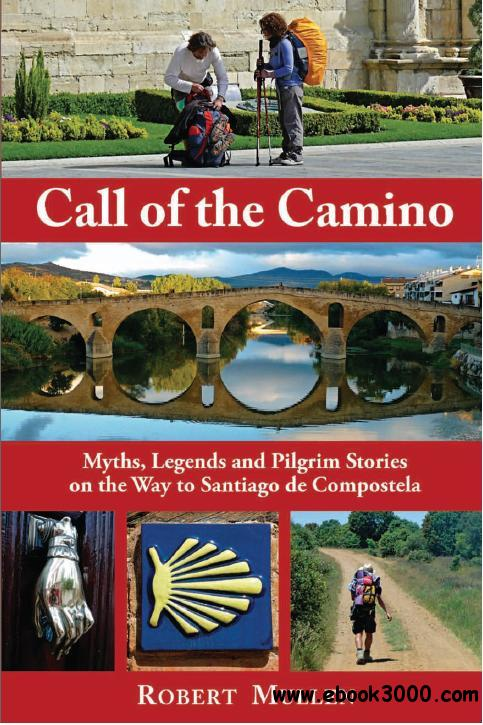 Call of the Camino: Myths, Legends and Pilgrim Stories on the Way to Santiago de Compostela by Robert Mullen free download