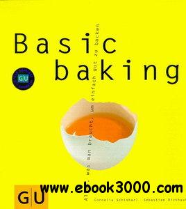 Basic baking: Alles, was man braucht, um einfach gut zu backen free download