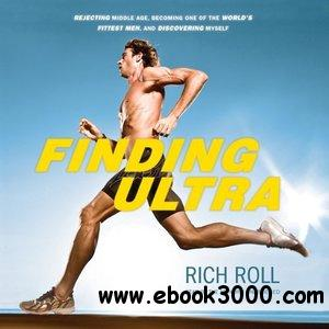 Finding Ultra: Rejecting Middle Age, Becoming One of the World's Fittest Men, and Discovering Myself (Audiobook) free download