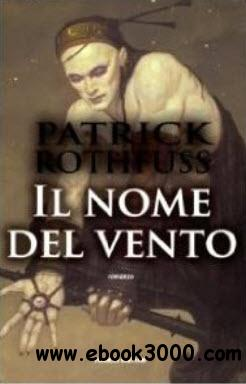 Patrick Rothfuss - Il nome del vento. Le cronache dell'assassino del re free download