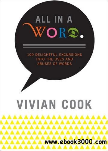 All In a Word: 100 Delightful Excursions into the Uses and Abuses of Words free download